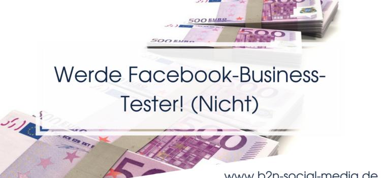 Werde Facebook-Business-Tester! (Nicht)