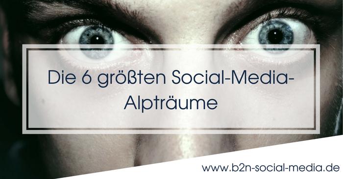 Die 6 größten Social-Media-Alpträume