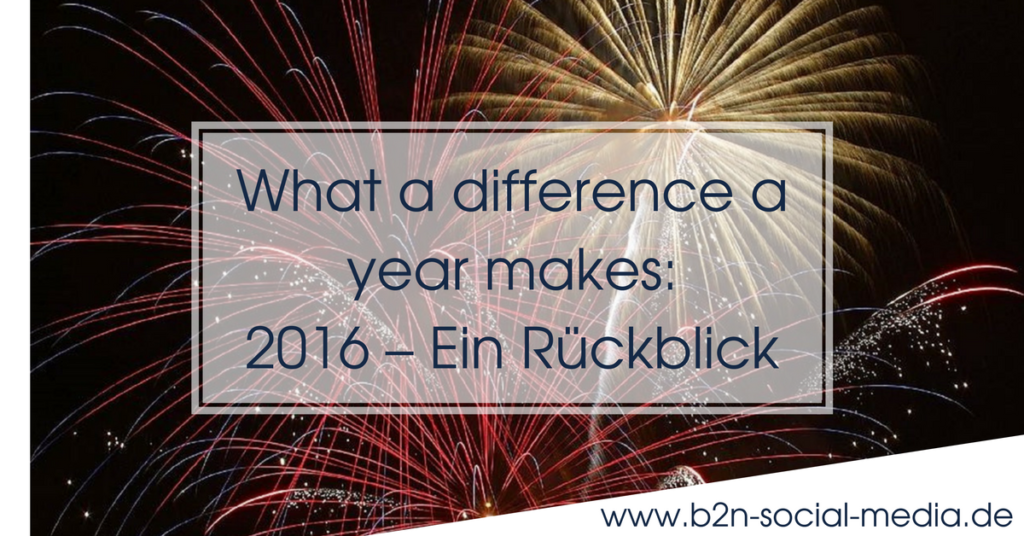 What a difference a year makes: 2016 – Ein Rückblick