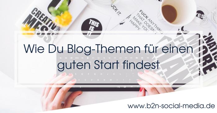 Wie Du Blog-Themen für einen guten Start findest