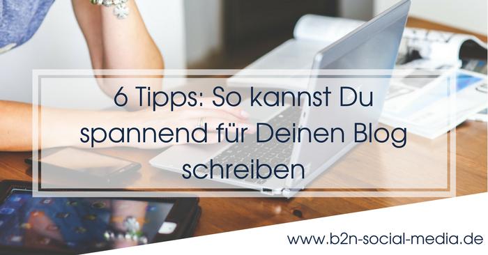 6 Tipps: So kannst Du spannend für Deinen Blog schreiben