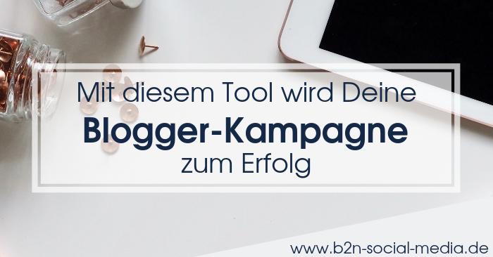 Mit diesem Tool wird Deine Blogger-Kampagne zum Erfolg