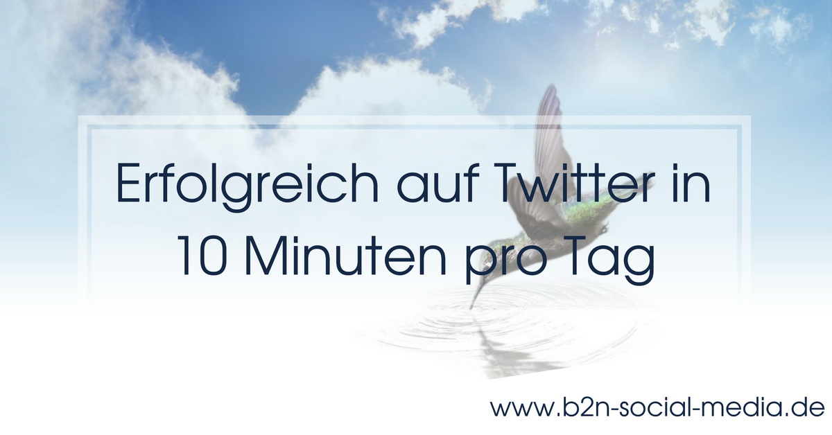 Erfolgreich auf Twitter in 10 Minuten pro Tag