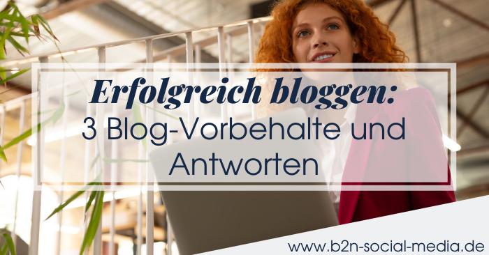 Erfolgreich bloggen: 3 Blog-Vorbehalte und Antworten