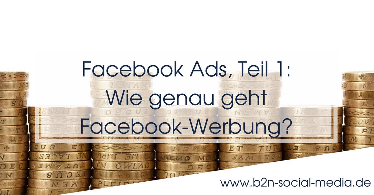 Facebook Ads, Teil 1: Wie genau geht Facebook-Werbung?