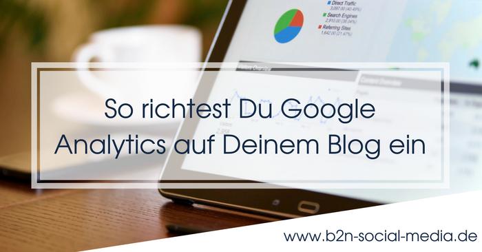 So richtest Du Google Analytics auf Deinem Blog ein