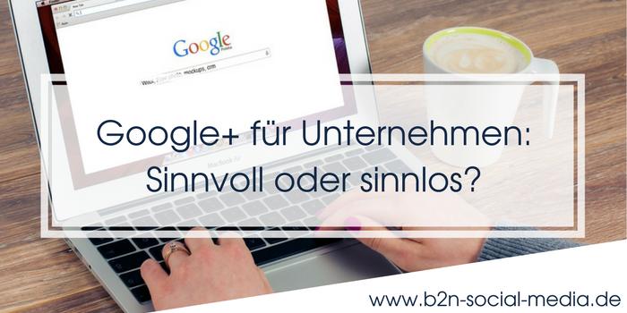 Google+ für Unternehmen: Sinnvoll oder sinnlos?