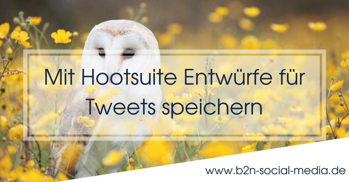 Mit Hootsuite Entwürfe für Tweets speichern