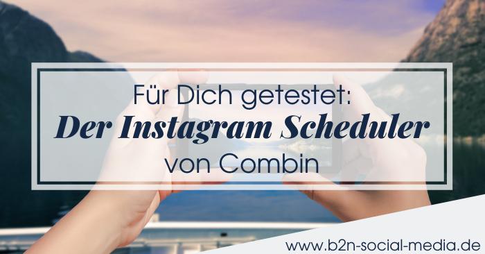 Für Dich getestet: Der Instagram Scheduler von Combin