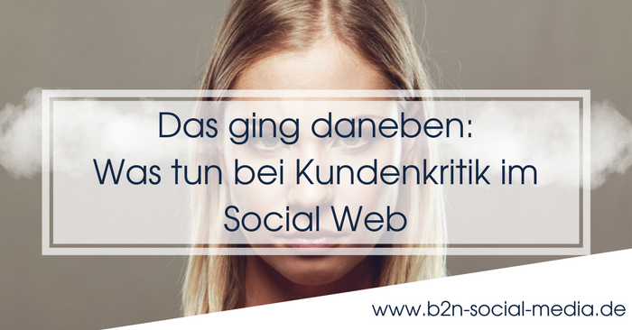 Das ging daneben: Was tun bei Kundenkritik im Social Web