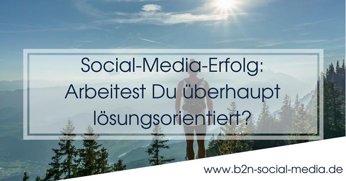 Social-Media-Erfolg: Arbeitest Du überhaupt lösungsorientiert?