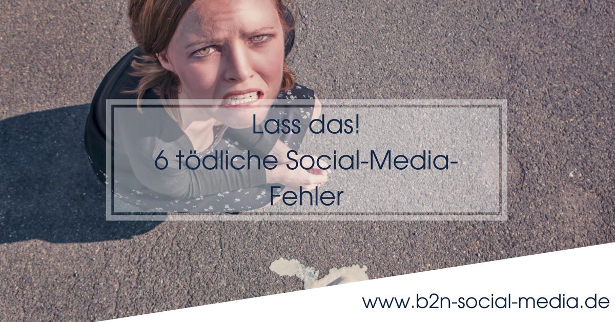 Lass das! 6 tödliche Social-Media-Fehler