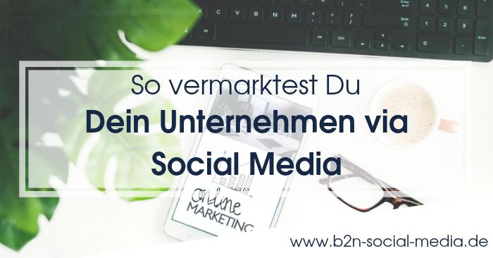 So kannst Du Dein Unternehmen via Social Media vermarkten