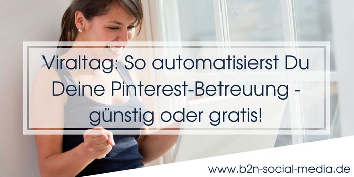 Viraltag: So automatisierst Du Deine Pinterest-Betreuung – günstig oder gratis!