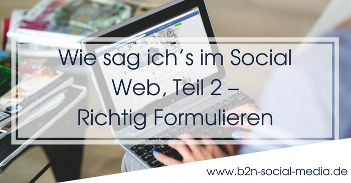 Wie sag ich's im Social Web, Teil 2 – Richtig Formulieren