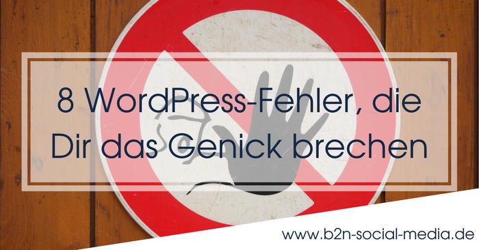 8 WordPress-Fehler, die Dir das Genick brechen